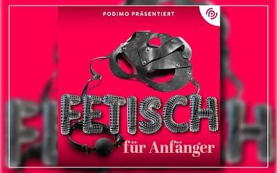 Fetish für Anfänger – ein Podcast von und mit Lauritz Hofmann